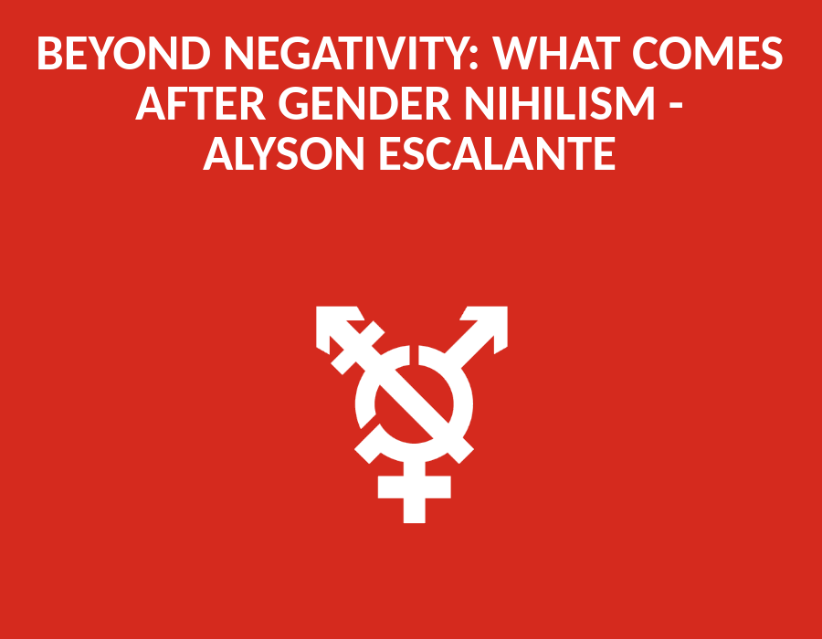 549 Beyond Negativity: What Comes After Gender Nihilism? by Alyson Escalante